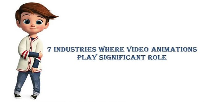 7 Industries Where Video Animations Play Significant Role