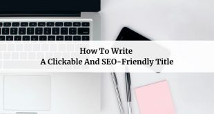 How To Write A Clickable And SEO-Friendly Title